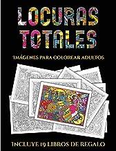 Imágenes para colorear adultos (Locuras totals: Este libro contiene 36 láminas para colorear que se pueden usar para pintarlas, enmarcarlas y / o ... en PDF e incluye otros 19 libros en PDF adici