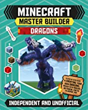 Minecraft Master Builder Dragons: A Step-by-Step Guide to Creating Your Own Dragons, Packed with Amazing Mythical Facts to Inspire You!