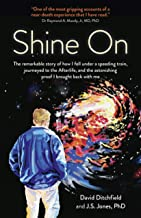Shine On: The Remarkable Story Of How I Fell Under A Speeding Train, Journeyed To The Afterlife, And The Astonishing Proof I Brought Back With Me (English Edition)