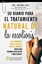 Su diario para el tratamiento natural de la escoliosis: ¡El compañero esencial para sus 12 semanas hacia una columna más r...