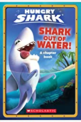 Shark Out of Water! (Hungry Shark Chapter Book #1) Kindle Edition