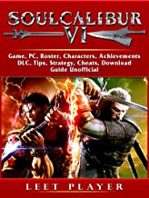 Soulcalibur VI Game, PC, Roster, Characters, Achievements, DLC, Tips, Strategy, Cheats, Download, Guide Unofficial