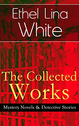 The Collected Works of Ethel Lina White: Mystery Novels & Detective Stories: Some Must Watch (The Spiral Staircase), Wax, The Wheel Spins (The Lady Vanishes), ... Stalks the Village, Cheese (English Edition)