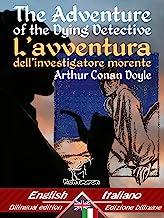 The Adventure of the Dying Detective – L'avventura dell'investigatore morente: Bilingual parallel text - Bilingue con test...