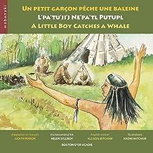 Un petit garçon pêche une baleine / L'pa'tu'ji'j Ne'pa'tl Putupl / A Little Boy Catches a Whale (French Edition)