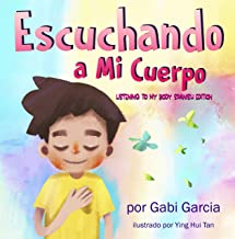 Escuchando a Mi Cuerpo (Listening to my Body English Edition): Una guía para ayudar a los niños entender la conexión entre las sensaciones físicas y sus sentimientos (Spanish Edition)