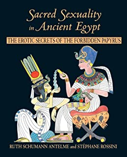 Sacred Sexuality in Ancient Egypt: The Erotic Secrets of the Forbidden Papyri