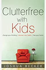 Clutterfree with Kids: Change your thinking. Discover new habits. Free your home. Kindle Edition