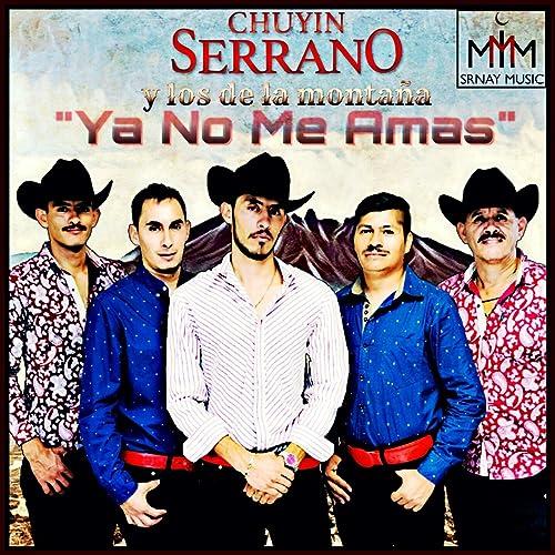 Ya No Me Amas (2018) de Chuyin Serrano y Los De La Montaña en ...