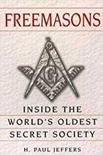 Freemasons: A History and Exploration of the World`s Oldest Secret Society