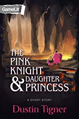 The Pink Knight & Daughter Princess: A GameLit Short Story Kindle Edition