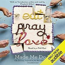 Eat Pray Love Made Me Do It: Life Journeys Inspired by the Best-Selling Memoir