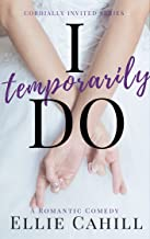 I Temporarily Do: A Romantic Comedy (Cordially Invited Series Book 1) (English Edition)