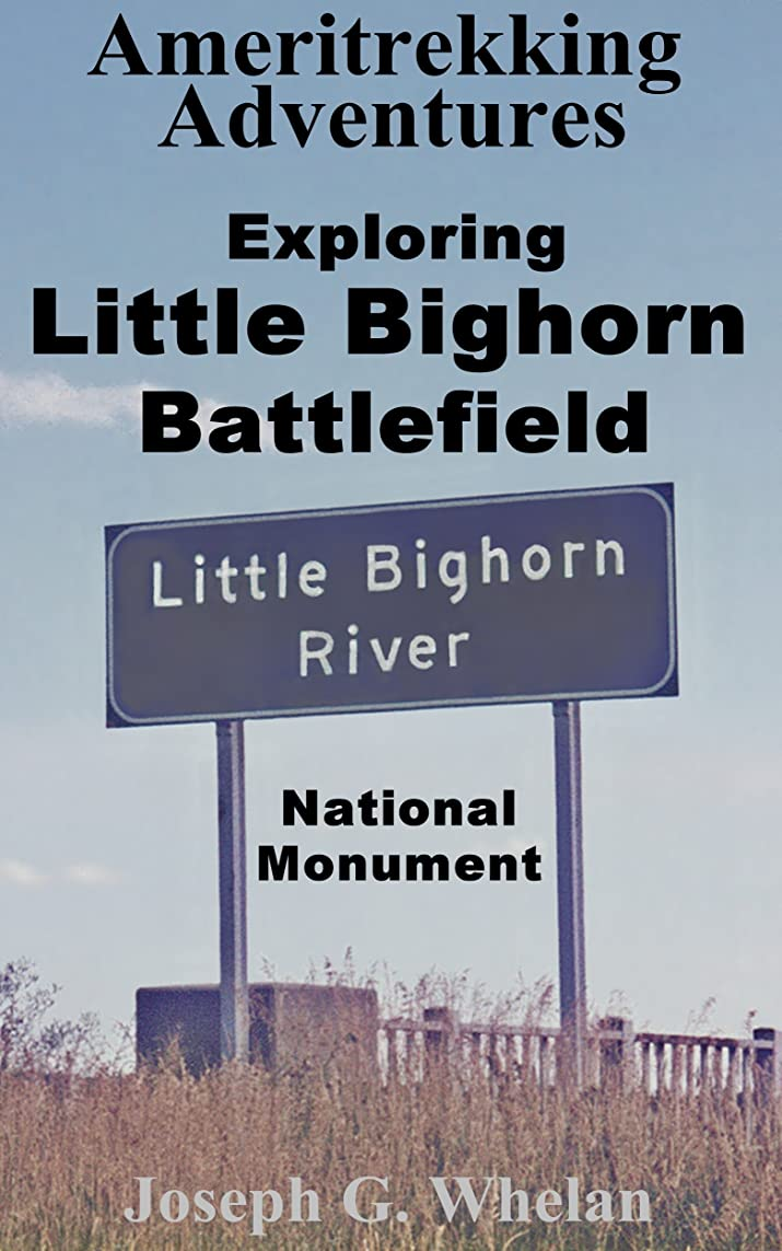 マイクロ悲しむ買い手Ameritrekking Adventures: Exploring Little Bighorn Battlefield National Monument (English Edition)