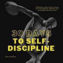 30 Days to Self-Discipline (Practical Self-Discipline 2. Ed): A Blueprint to Bust Laziness, Escape the Couch, Become a Mac...
