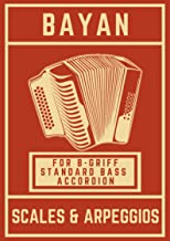 Bayan Scales and Arpeggios: For B-Griff Standard Bass Accordion