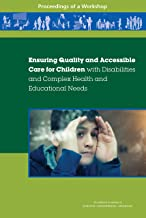 Ensuring Quality and Accessible Care for Children with Disabilities and Complex Health and Educational Needs: Proceedings of a Workshop
