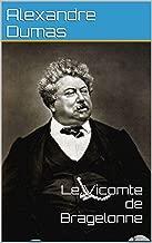 Le Vicomte de Bragelonne d'Alexandre Dumas (annotée): Par Alexandre Dumas père (French Edition)