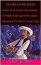 OEUVRES D'ALBERT ROBIDA Aladin et la lampe merveilleuse  Ali-Baba et les quarante voleurs  Fabliaux et Contes du moyen age (French Edition)