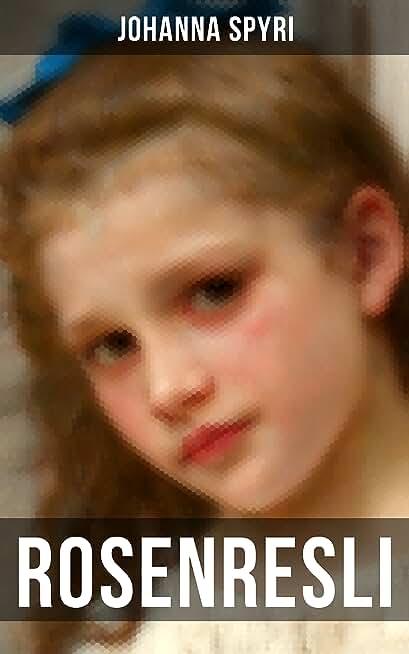 Rosenresli: Kurze Geschichten für Kinder und auch für Solche, welche die Kinder lieb haben (German Edition)