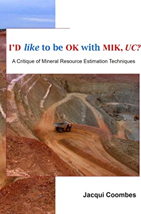 I'D like to be OK with MIK, UC?: A Critique of Mineral Resource Estimation Techniques