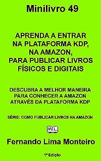 APRENDA A ENTRAR NA PLATAFORMA KDP, NA AMAZON, PARA PUBLICAR LIVROS FÍSICOS E DIGITAIS: DESCUBRA A MELHOR MANEIRA PARA CON...