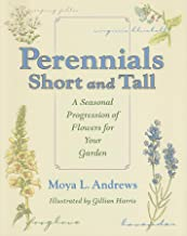 Perennials Short and Tall: A Seasonal Progression of Flowers for Your Garden (Quarry Books)
