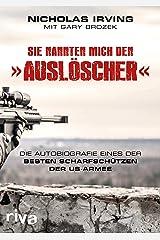 """Sie nannten mich den """"Auslöscher"""": Die Autobiografie eines der besten Scharfschützen der US-Armee (German Edition) Kindle Edition"""