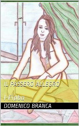 I-Fiaba: Il Passero allegro (Serie: Il passero e la fata Vol. 1)