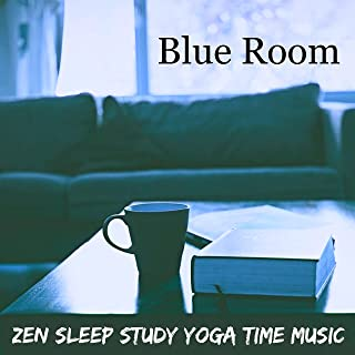 Blue Room - Zen Sleep Study Yoga Time Music for Chakras Meditation Massage Therapy Pranic Energy with Nature Instrumental Relaxing Sounds