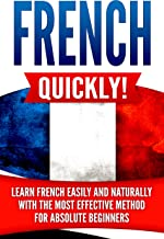 French Quickly!: Learn French Easily and Naturally with the Most Effective Method for Absolute Beginners
