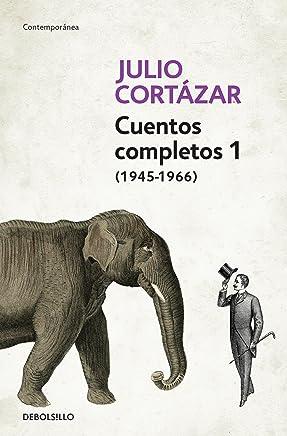 Cuentos Completos 1 (1945-1966). Julio Cortázar / Complete Short Stories, Book 1, (1945-1966) Julio Cortazar