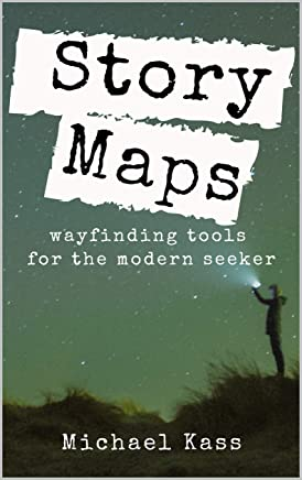 Story Maps: Wayfinding Tools for the Modern Seeker (English Edition)
