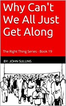 Why Can't We All Just Get Along: The Right Thing Series - Book 19