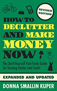 How to De-clutter and Make Money Now: Turn Clutter Into Cash with The One-Minute Organizer