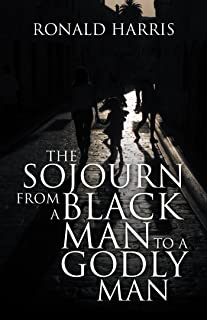 The Sojourn from a Black Man to a Godly Man