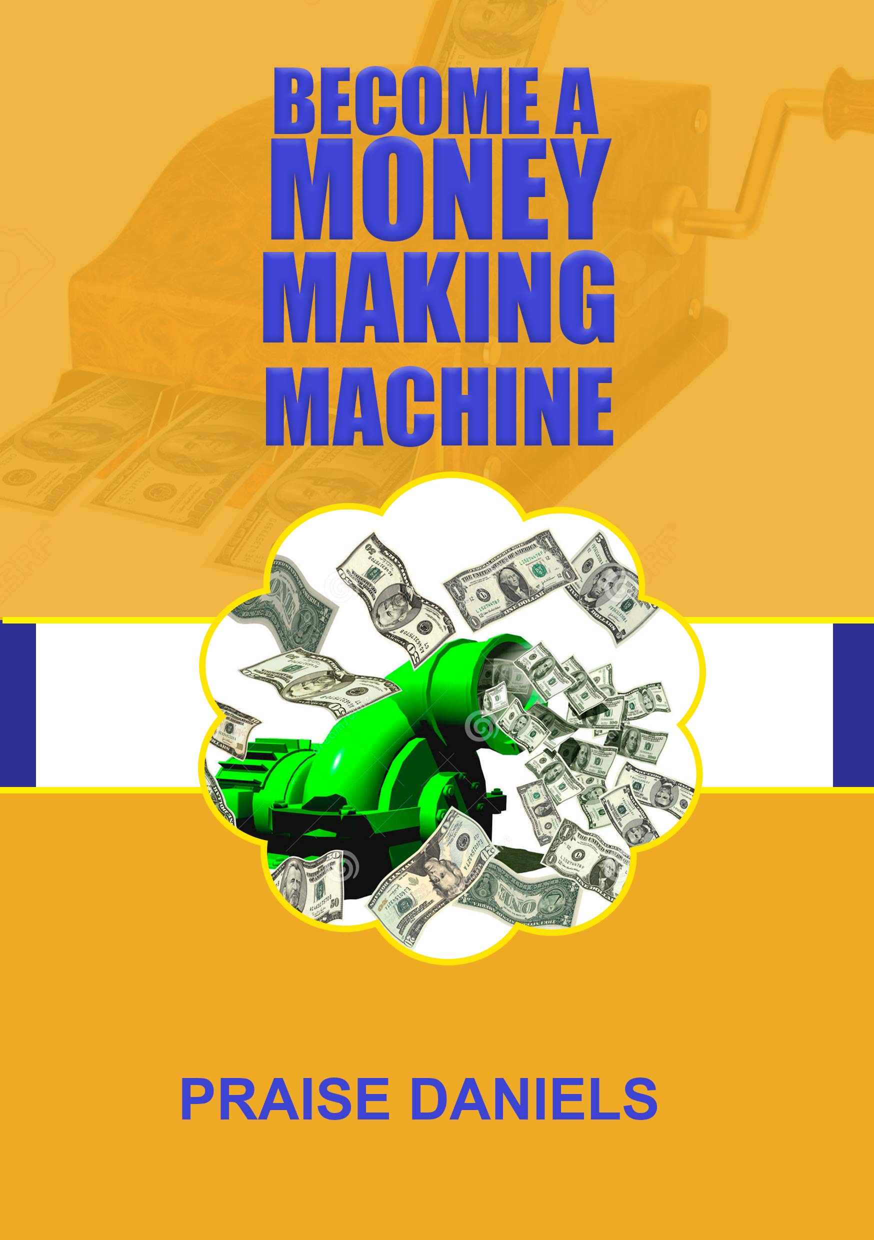 BECOME A MONEY MAKING MACHINE (JOURNEY TO FINANCIAL INDEPENDENCE Book 2)