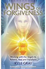 Wings of Forgiveness: Working with the Angels to Release, Heal and Transform Kindle Edition