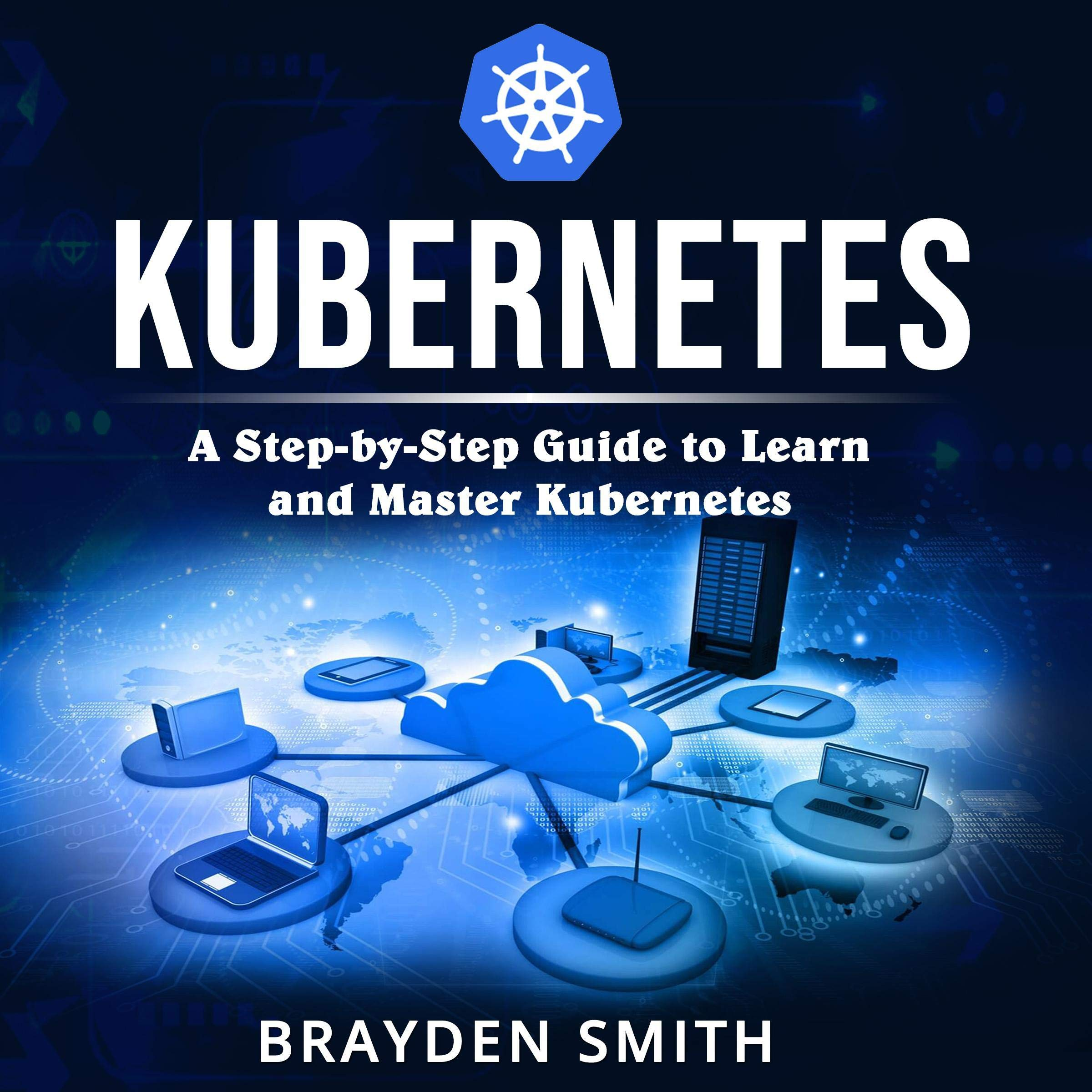 Kubernetes: A Step-by-Step Guide to Learn and Master Kubernetes