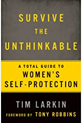 Survive the Unthinkable: A Total Guide to Women's Self-Protection Kindle Edition