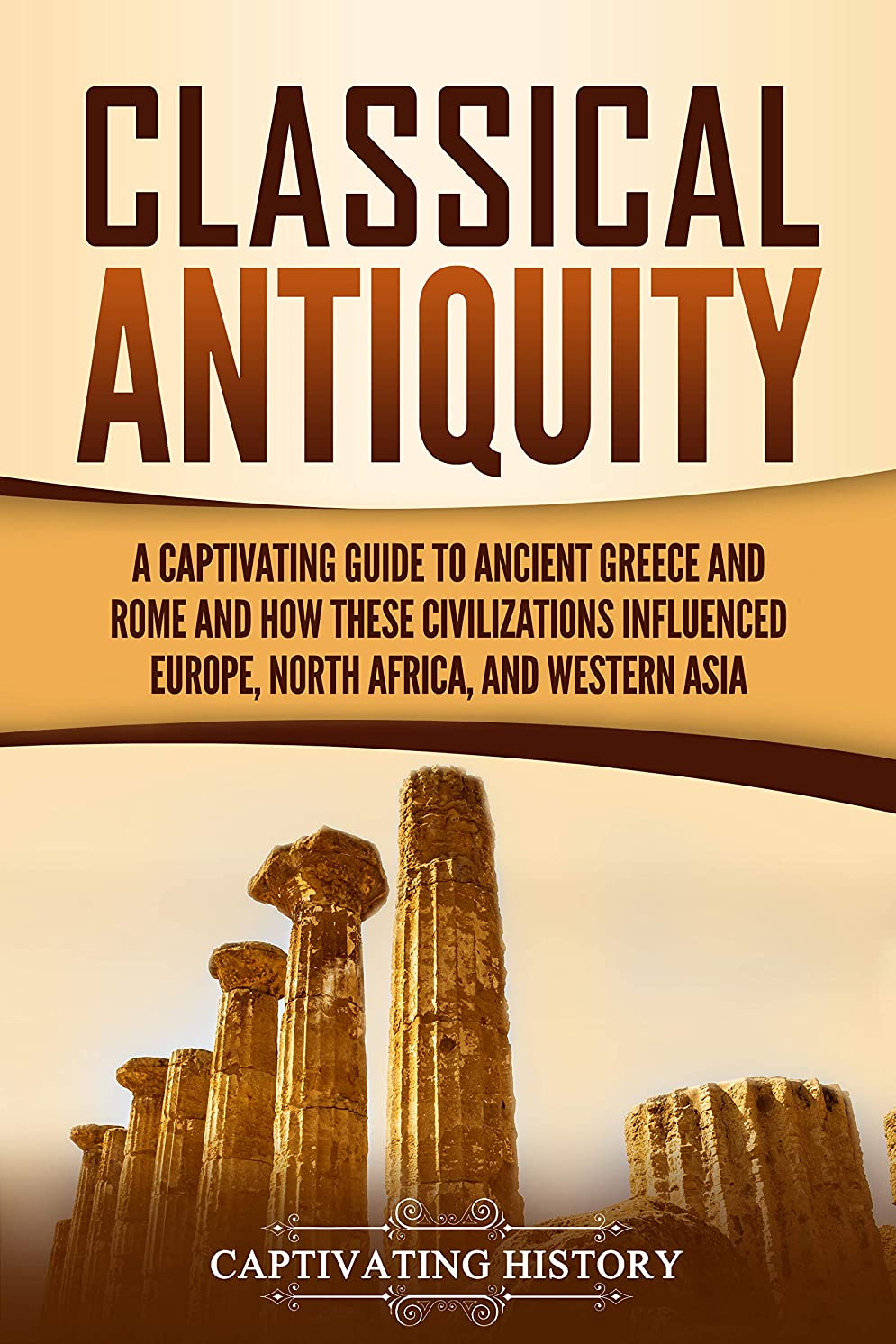 ホテル遮るプレミアムClassical Antiquity: A Captivating Guide to Ancient Greece and Rome and How These Civilizations Influenced Europe, North Africa, and Western Asia (English Edition)