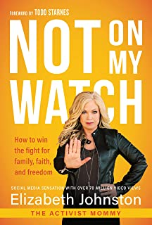 Not on My Watch: How to Win the Fight for Family, Faith and Freedom
