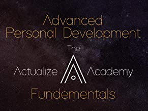 Advanced Personal Development - The Actualize Academy Fundementals