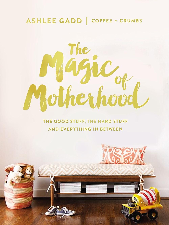 サーバントたくさん賞賛するThe Magic of Motherhood: The Good Stuff, the Hard Stuff, and Everything In Between (English Edition)