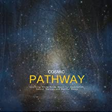 Cosmic Pathway: Soothing White Noise Music For Meditation, Sound Therapy And Restful Sleep