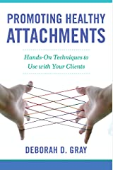 Promoting Healthy Attachments: Hands-on Techniques to Use with Your Clients Kindle Edition