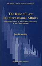 The Rule of Law in International Affairs:International Law at the Fiftieth Anniversary of the United Nations (Hague Academy of International Law Monographs)