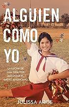 Alguien como yo: La lucha de una niña por alcanzar el sueño americano (Spanish Edition)