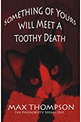 The Psychokitty Speaks Out: Something of Yours Will Meet a Toothy Death Kindle Edition