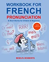 Workbook for French Pronunciation & Short Stories for Children & Beginners: Learn to read French and pronounce perfectly in 7 days With practice you become expert